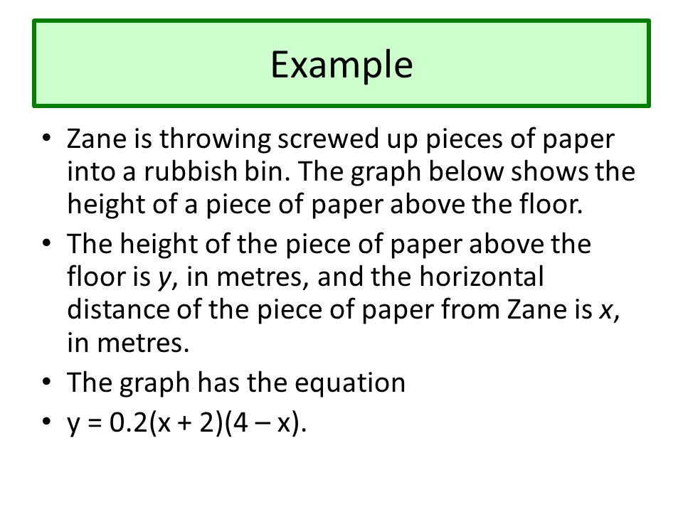 Example Zane is throwing screwed up pieces of paper into a rubbish bin. The graph below shows the height of a piece of paper above the floor.