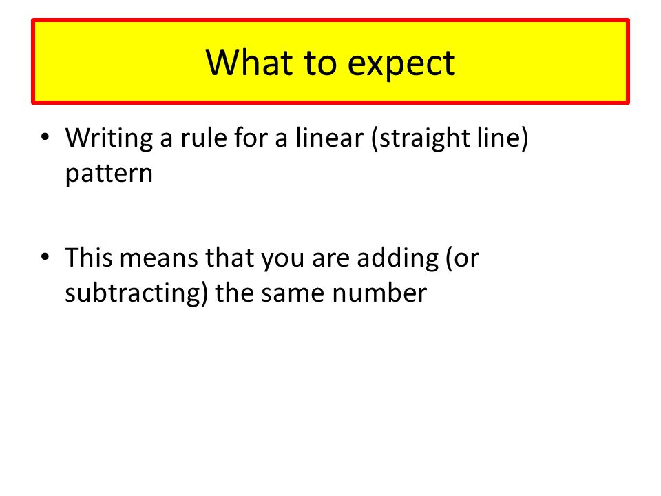 What to expect Writing a rule for a linear (straight line) pattern