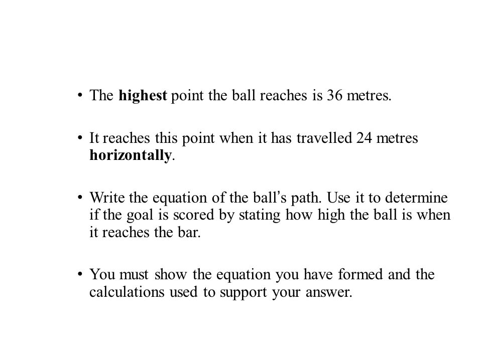 The highest point the ball reaches is 36 metres.