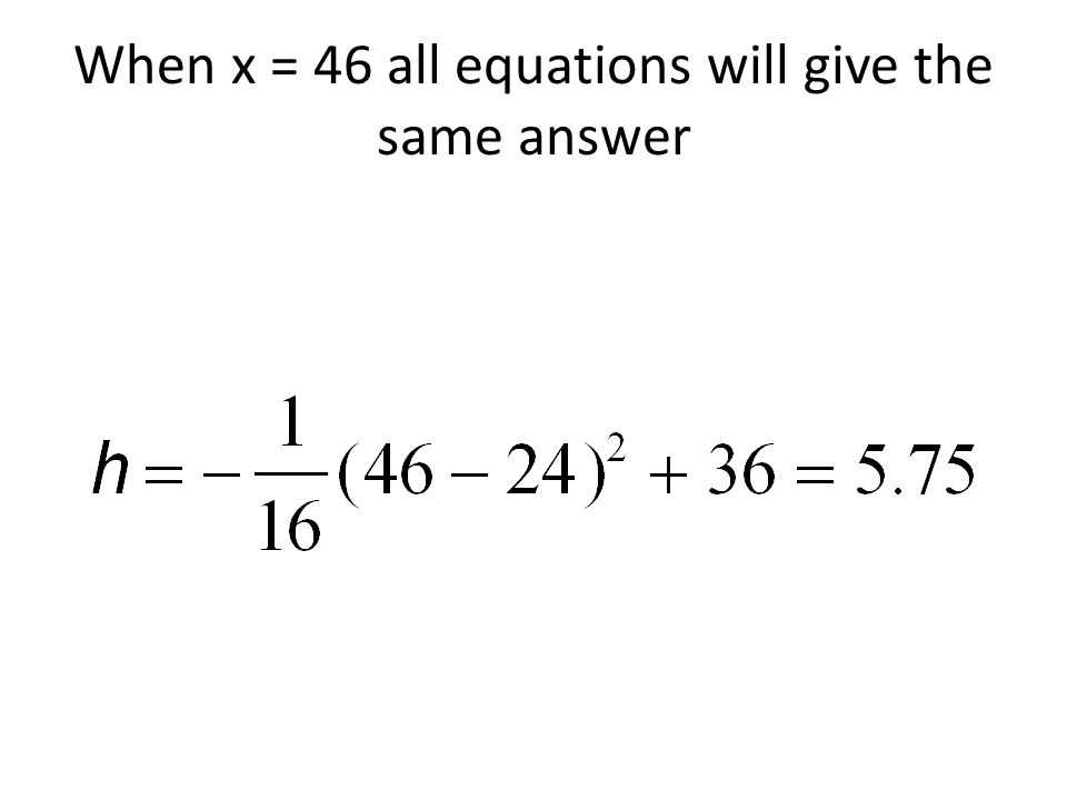 When x = 46 all equations will give the same answer