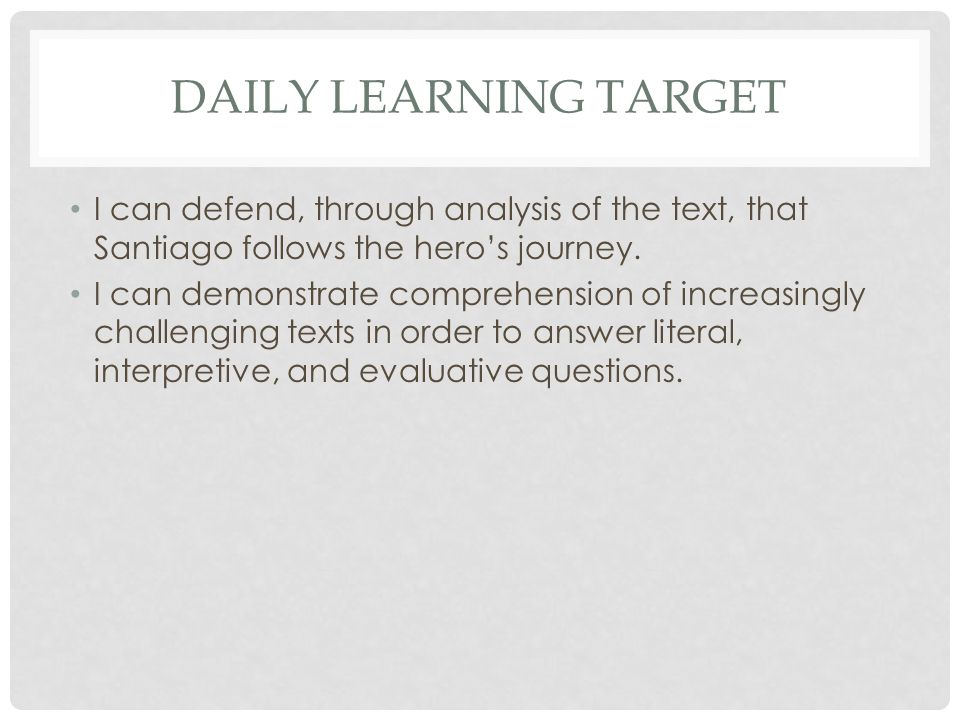 Daily Learning Target I can defend, through analysis of the text, that Santiago follows the hero's journey.