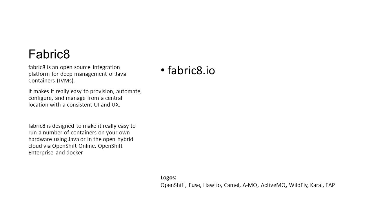 Fabric8 fabric8 is an open-source integration platform for deep management of Java Containers (JVMs).