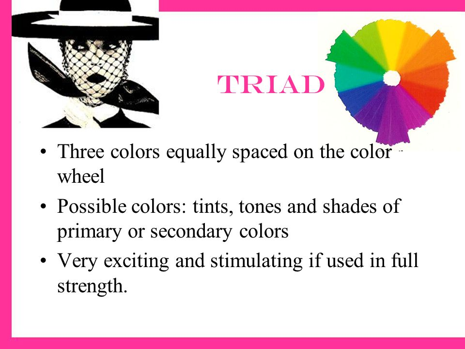 Triad Three colors equally spaced on the color wheel