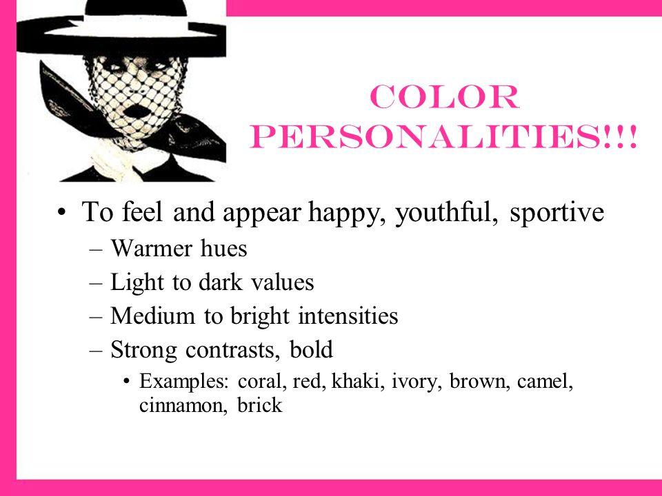 Color Personalities!!! To feel and appear happy, youthful, sportive