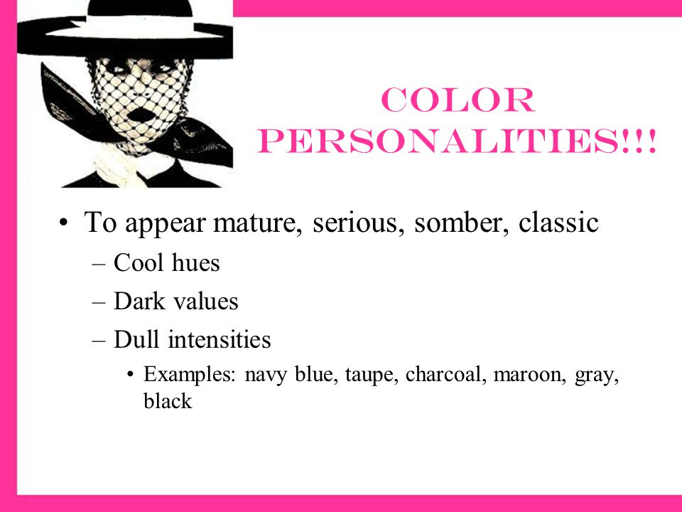 Color personalities!!! To appear mature, serious, somber, classic