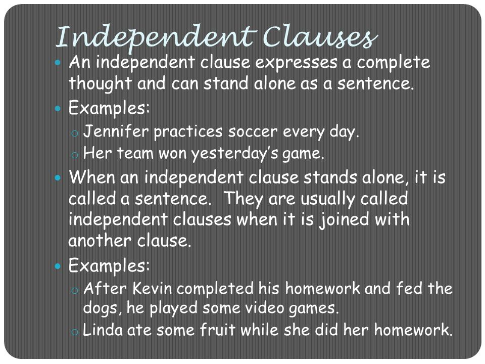 Independent Clauses An independent clause expresses a complete thought and can stand alone as a sentence.