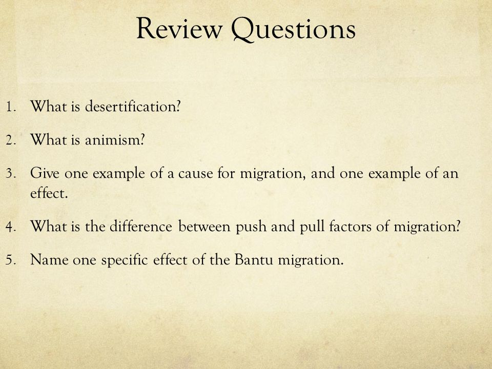 Review Questions What is desertification What is animism