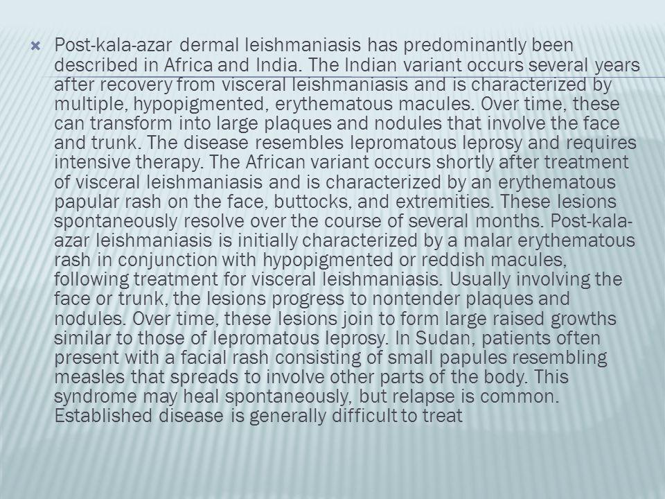 Post-kala-azar dermal leishmaniasis has predominantly been described in Africa and India.