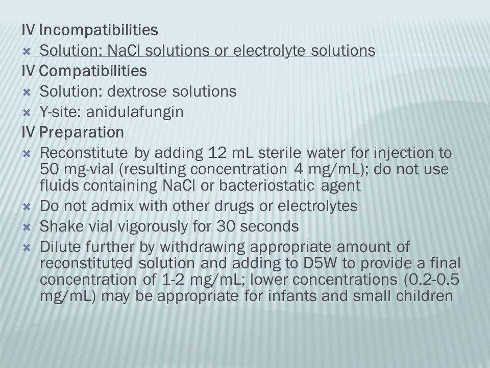 IV Incompatibilities Solution: NaCl solutions or electrolyte solutions. IV Compatibilities. Solution: dextrose solutions.