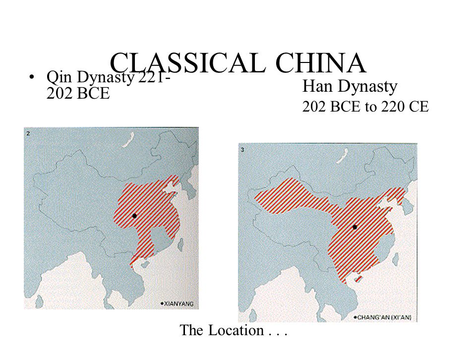 CLASSICAL CHINA Han Dynasty Qin Dynasty 221-202 BCE 202 BCE to 220 CE