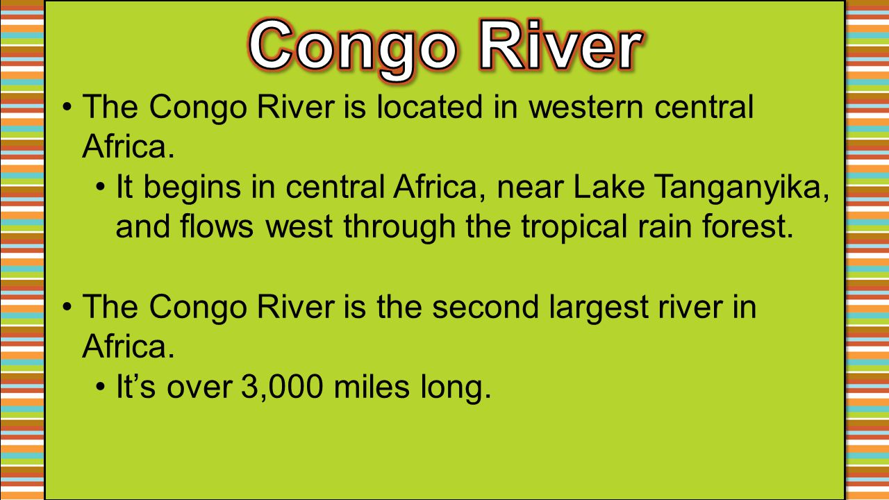 Congo River The Congo River is located in western central Africa.