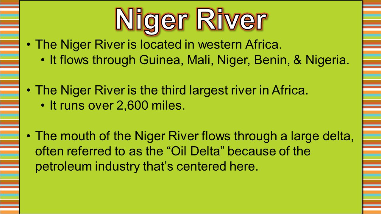 Niger River The Niger River is located in western Africa.