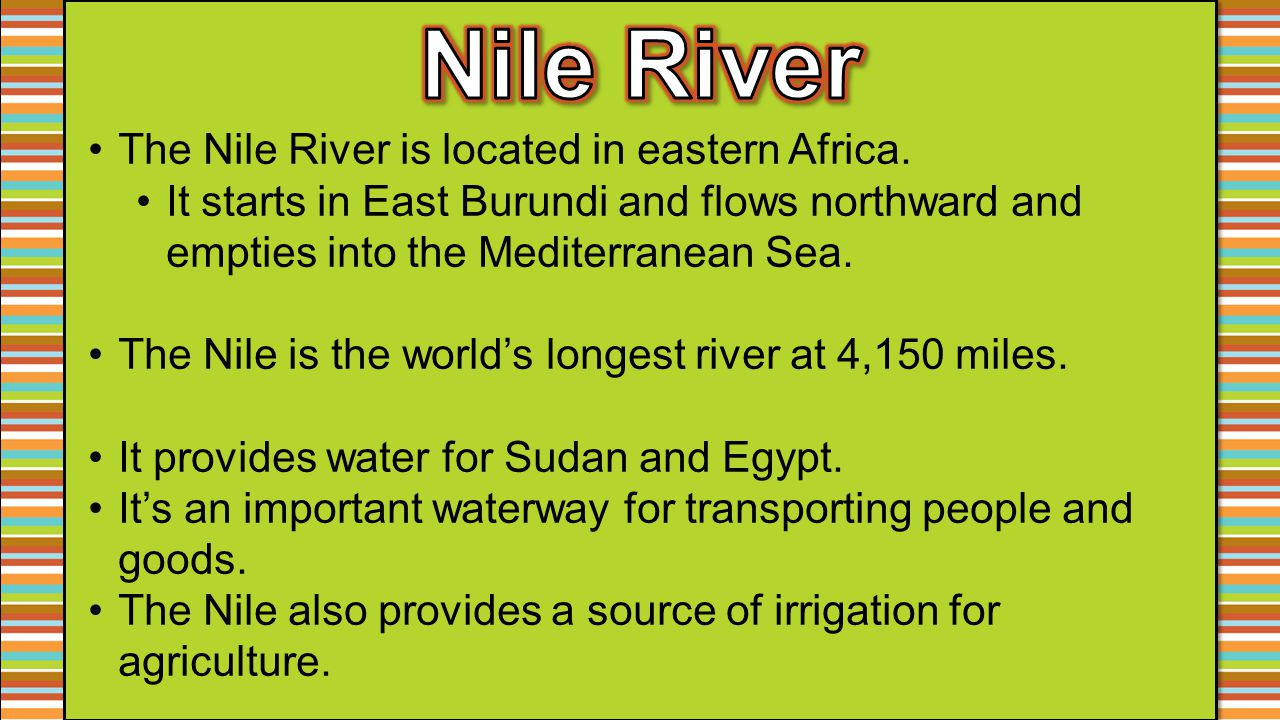 Nile River The Nile River is located in eastern Africa.