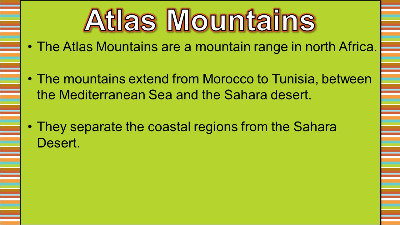 Atlas Mountains The Atlas Mountains are a mountain range in north Africa.