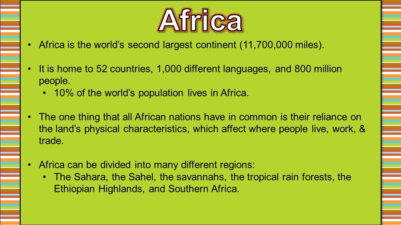 Africa Africa is the world's second largest continent (11,700,000 miles).