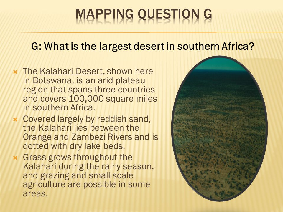 G: What is the largest desert in southern Africa