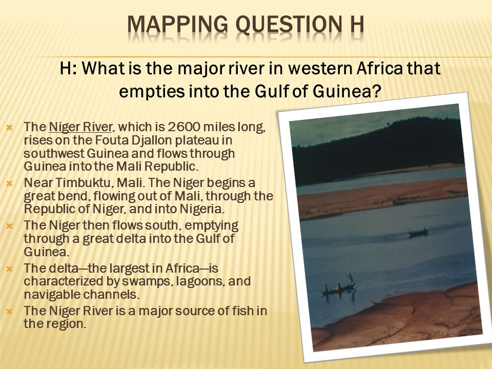 Mapping Question H H: What is the major river in western Africa that empties into the Gulf of Guinea