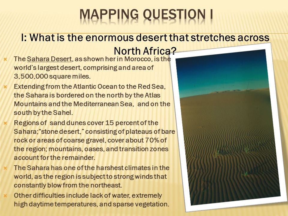 I: What is the enormous desert that stretches across North Africa