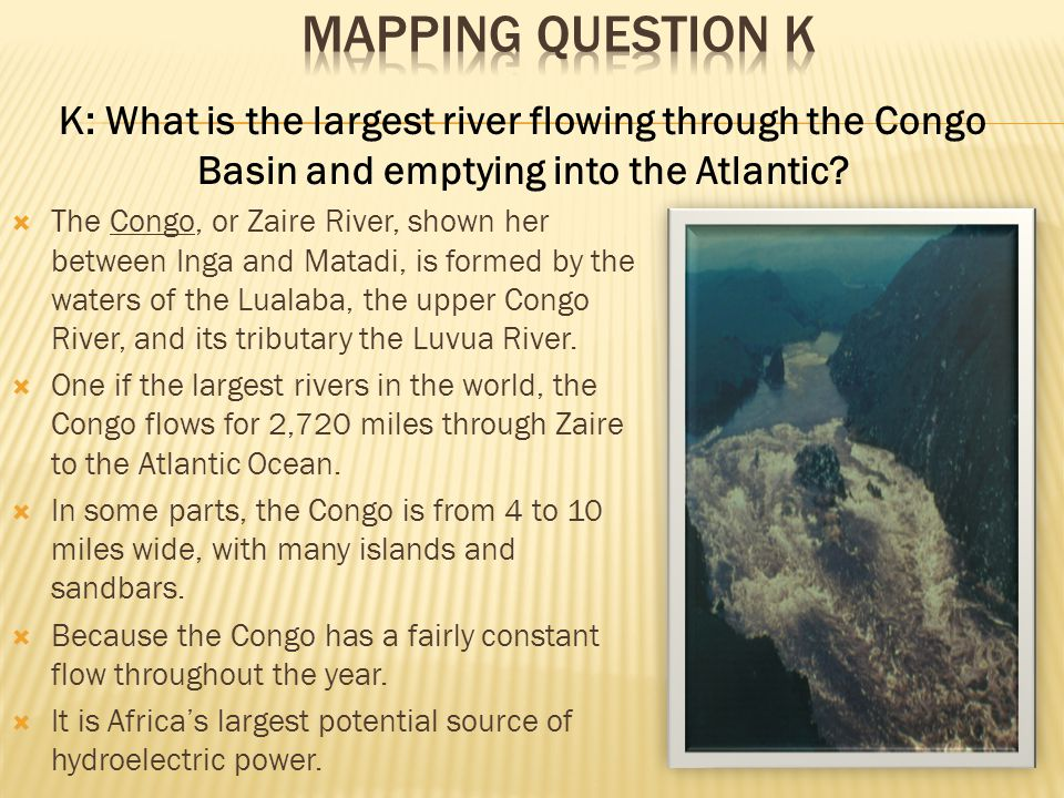 Mapping Question K K: What is the largest river flowing through the Congo Basin and emptying into the Atlantic