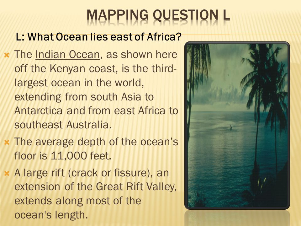 Mapping Question L L: What Ocean lies east of Africa