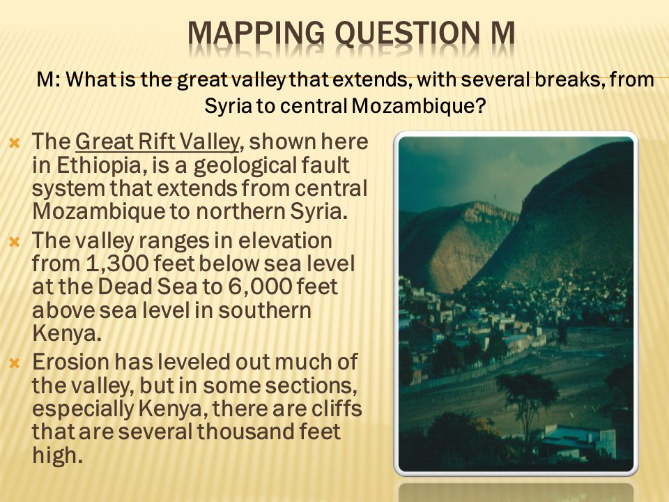 Mapping Question M M: What is the great valley that extends, with several breaks, from Syria to central Mozambique