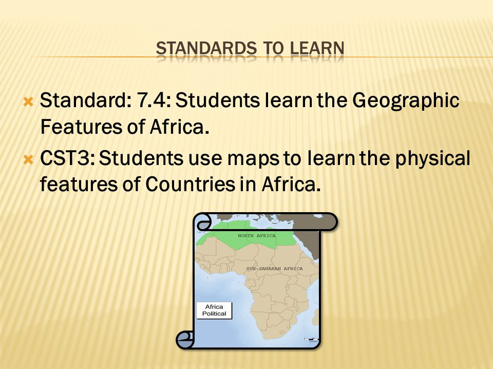 Standard: 7.4: Students learn the Geographic Features of Africa.