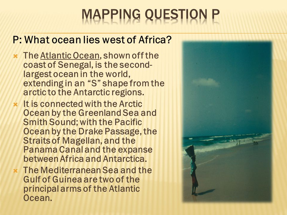Mapping Question P P: What ocean lies west of Africa