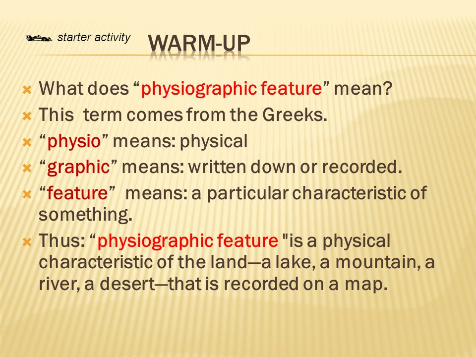  starter activity Warm-up What does physiographic feature mean