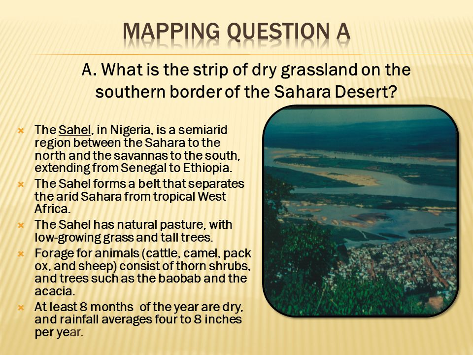 Mapping Question A A. What is the strip of dry grassland on the southern border of the Sahara Desert