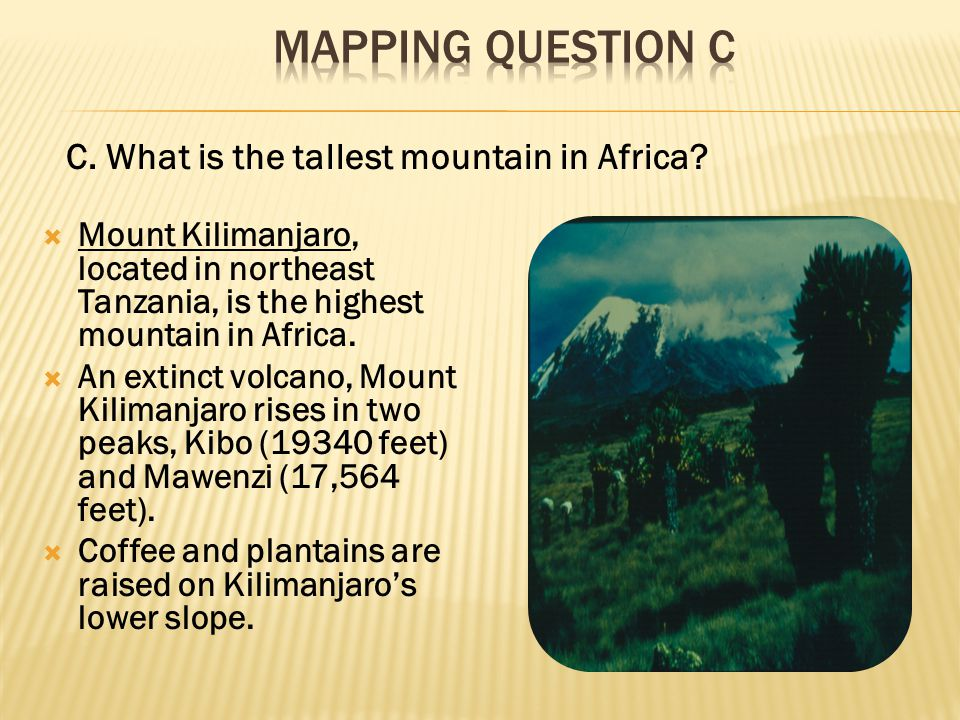 Mapping Question c C. What is the tallest mountain in Africa
