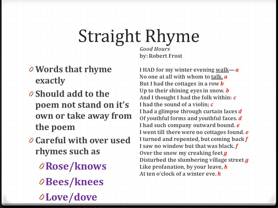 Straight Rhyme Rose/knows Bees/knees Love/dove