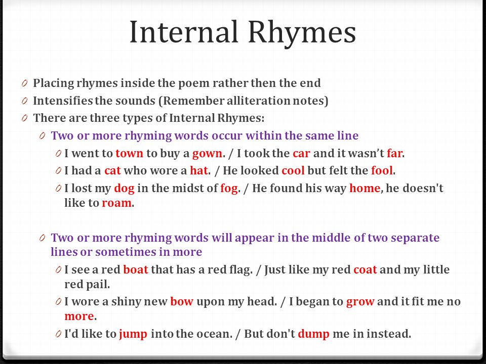 Internal Rhymes Placing rhymes inside the poem rather then the end