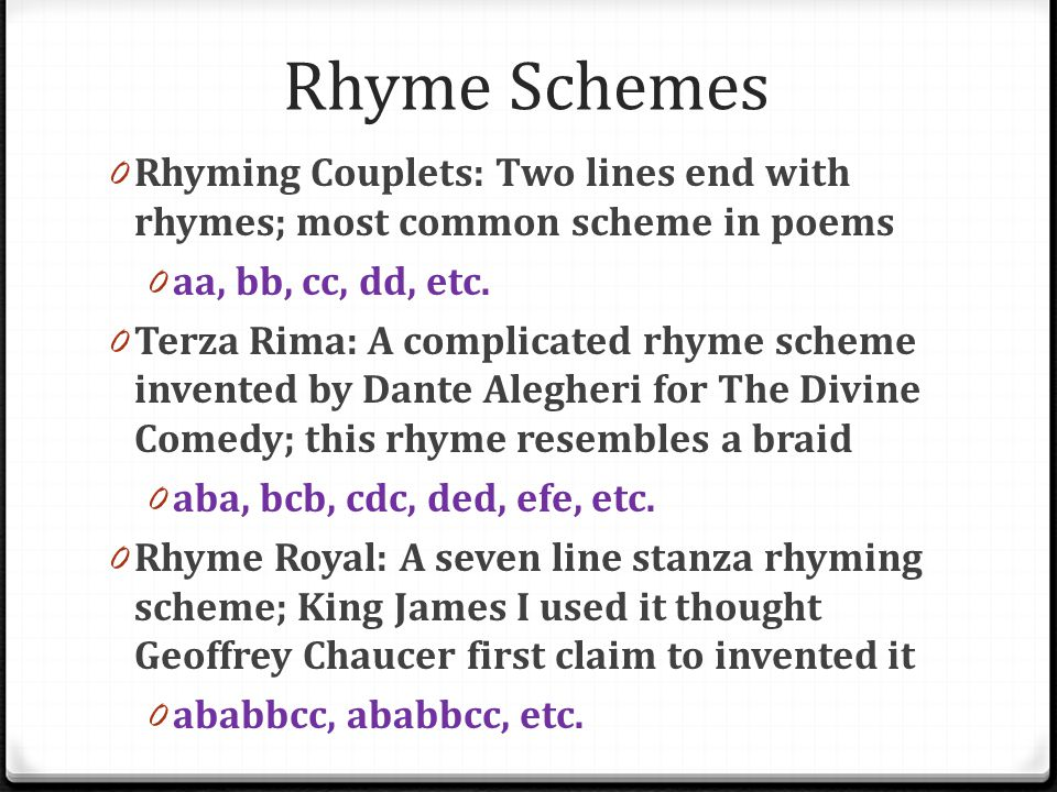Rhyme Schemes Rhyming Couplets: Two lines end with rhymes; most common scheme in poems. aa, bb, cc, dd, etc.