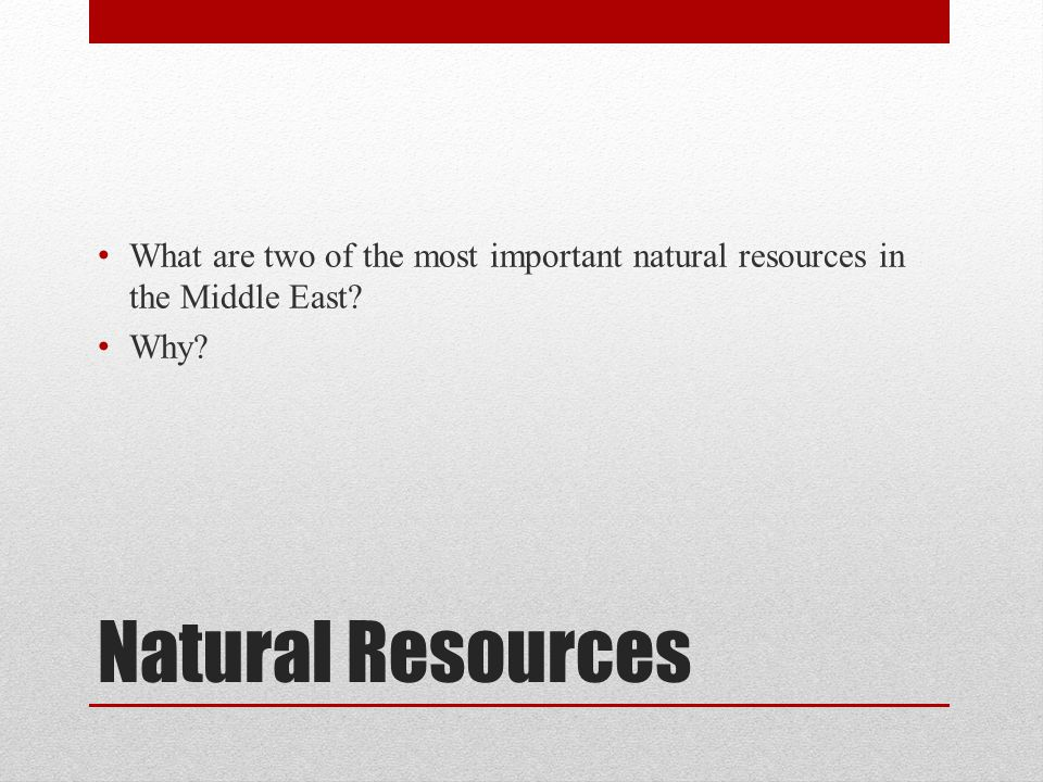 What are two of the most important natural resources in the Middle East