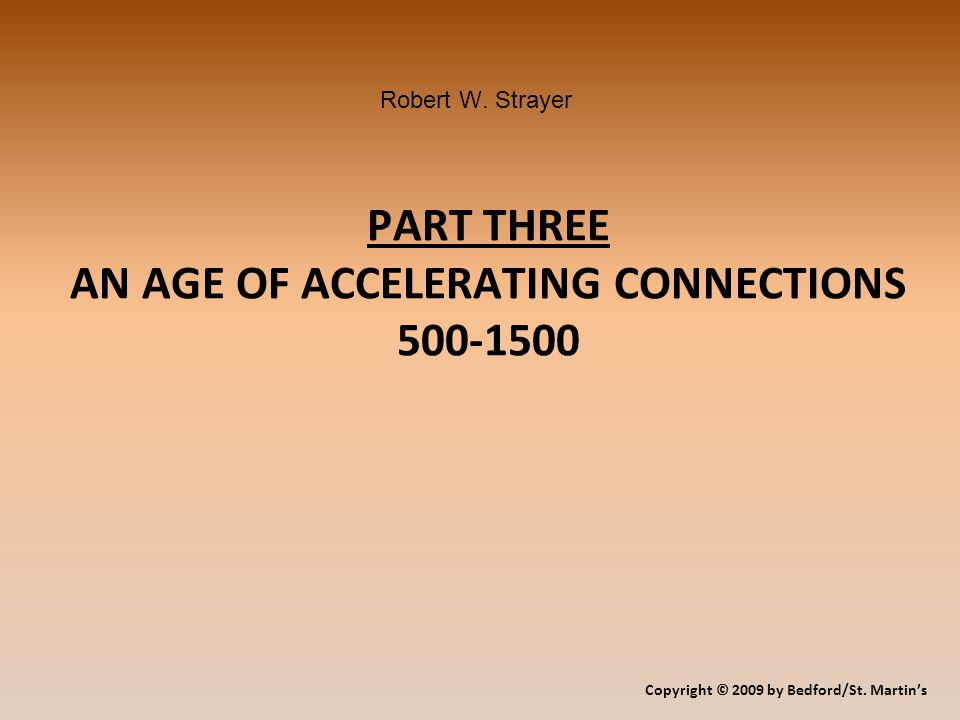 PART THREE AN AGE OF ACCELERATING CONNECTIONS 500-1500