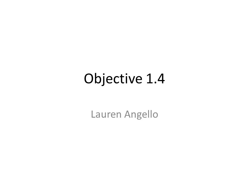 Objective 1.4 Lauren Angello