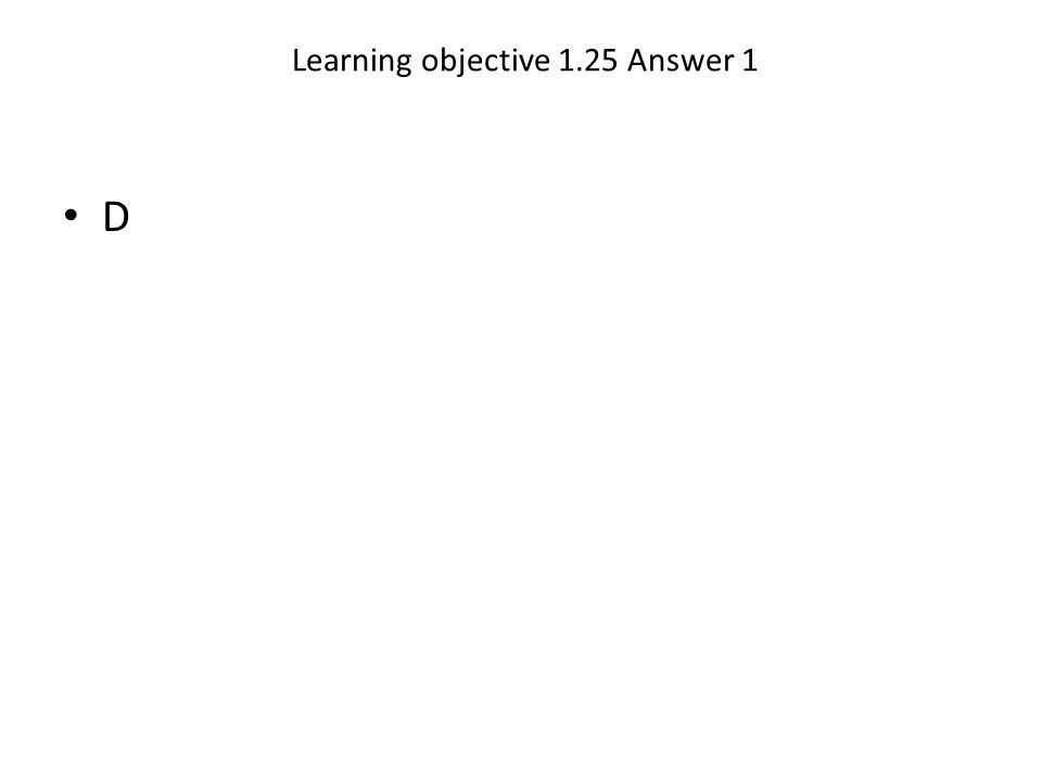 Learning objective 1.25 Answer 1