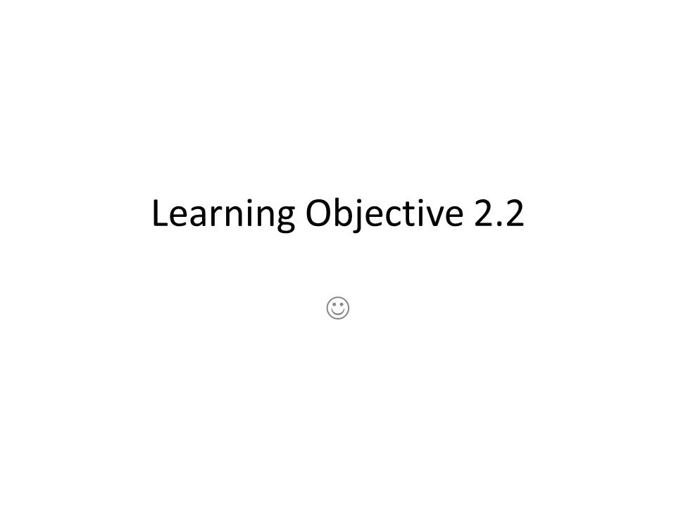 Learning Objective 2.2 