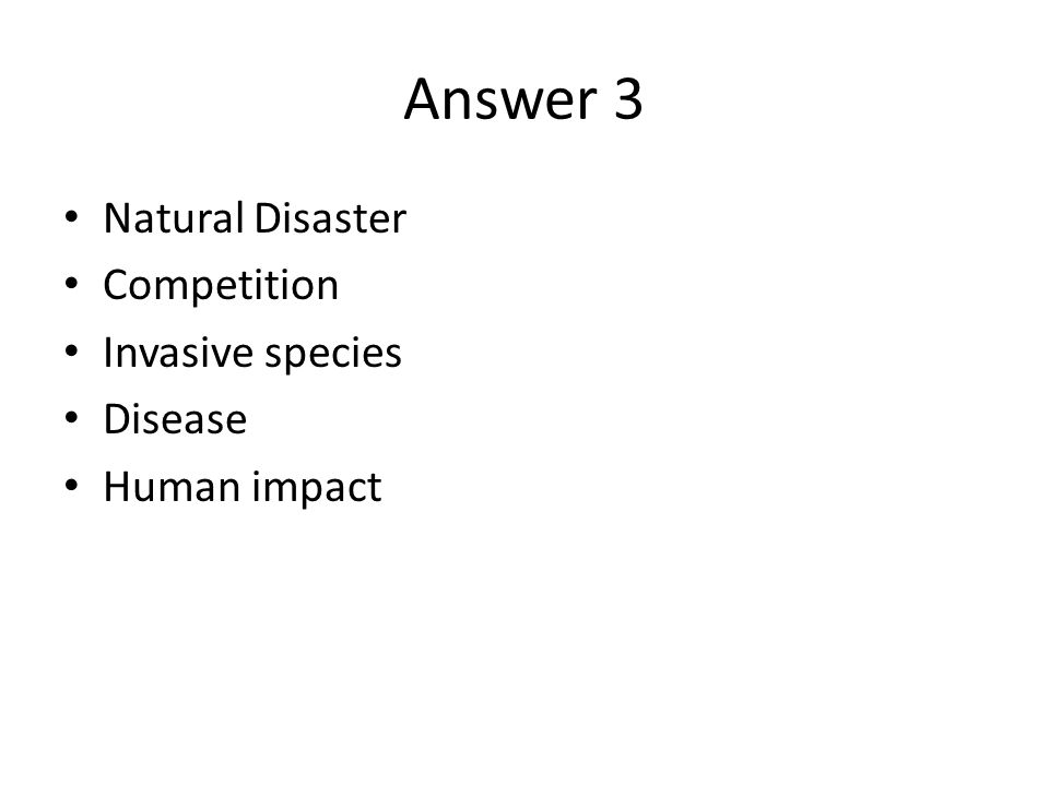 Answer 3 Natural Disaster Competition Invasive species Disease