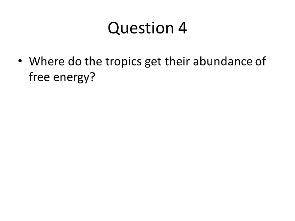Question 4 Where do the tropics get their abundance of free energy