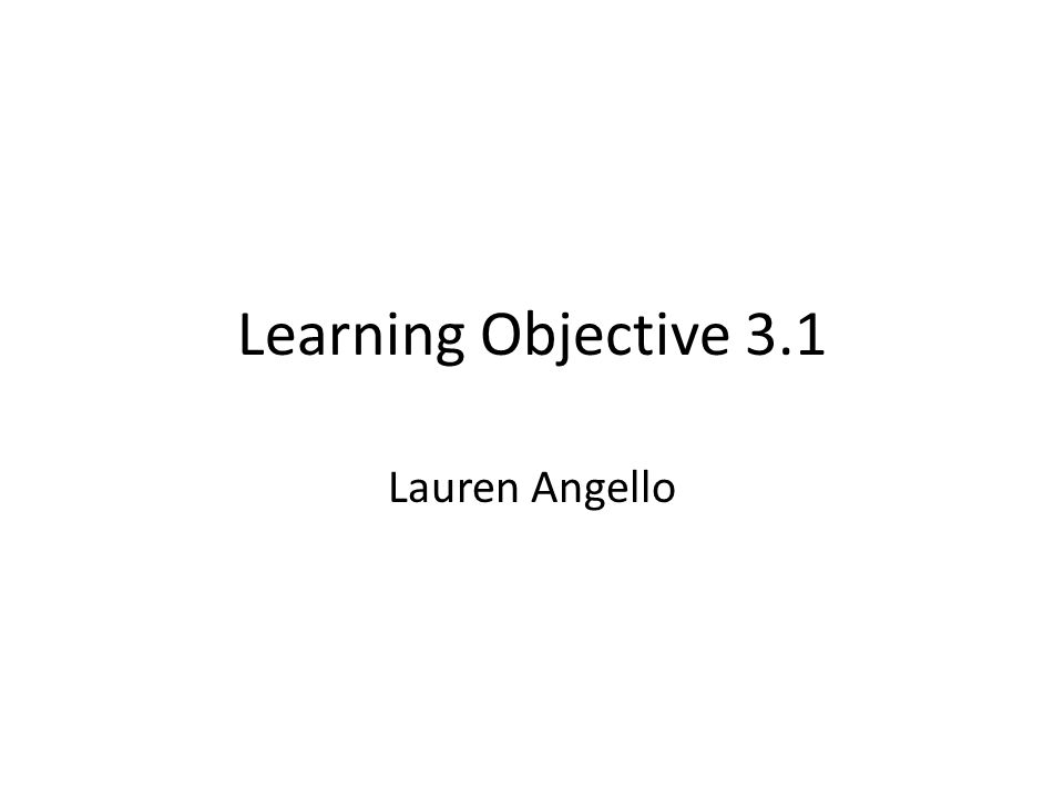 Learning Objective 3.1 Lauren Angello