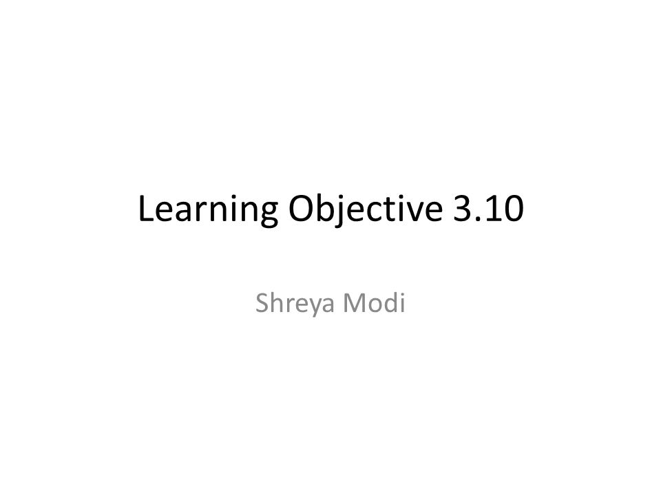 Learning Objective 3.10 Shreya Modi