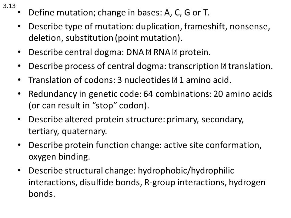 Define mutation; change in bases: A, C, G or T.