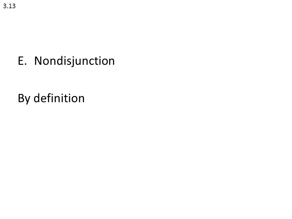 3.13 Nondisjunction By definition