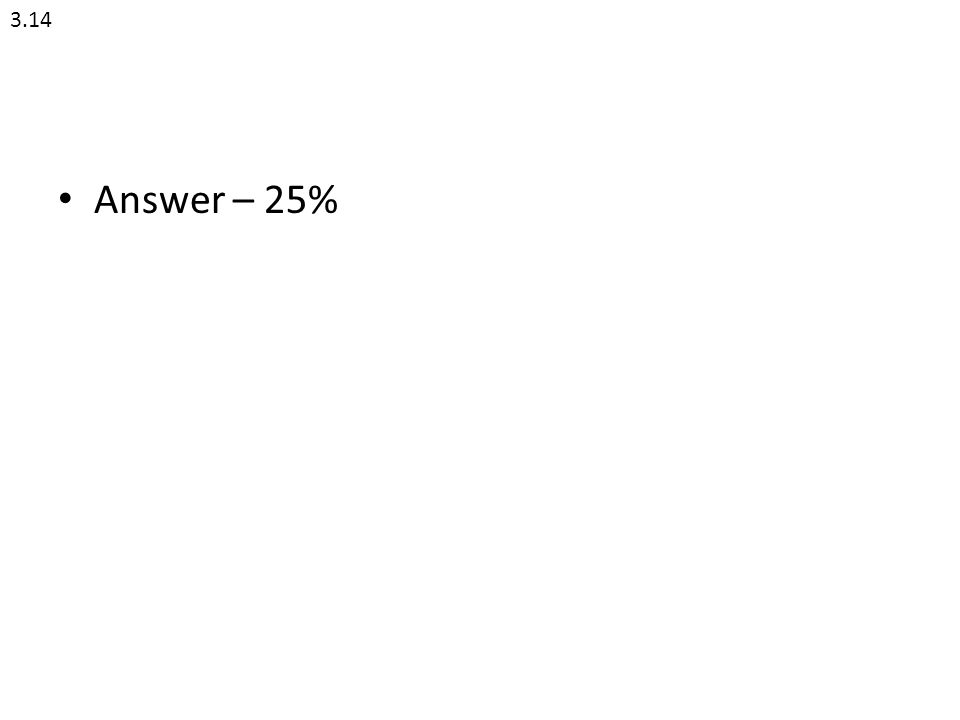 3.14 Answer – 25%