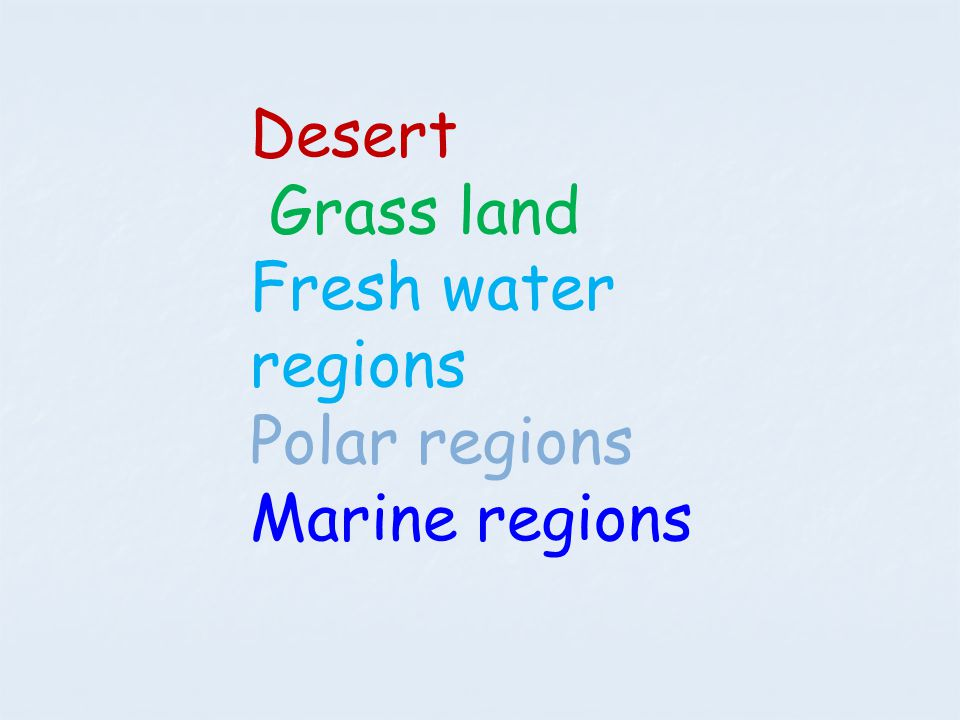 Desert Grass land Fresh water regions Polar regions Marine regions