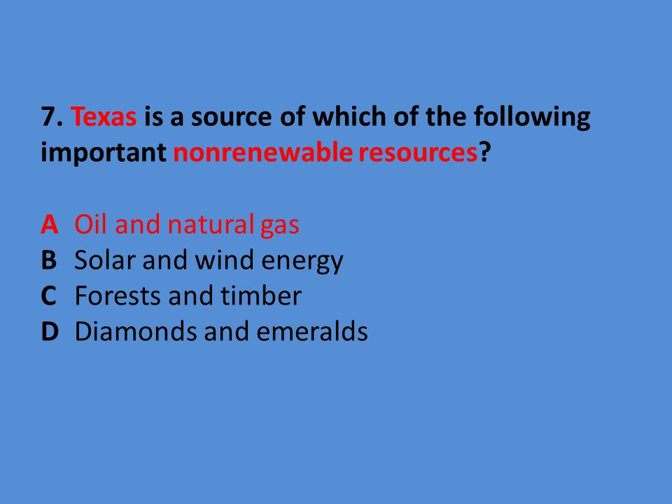 7. Texas is a source of which of the following important nonrenewable resources.