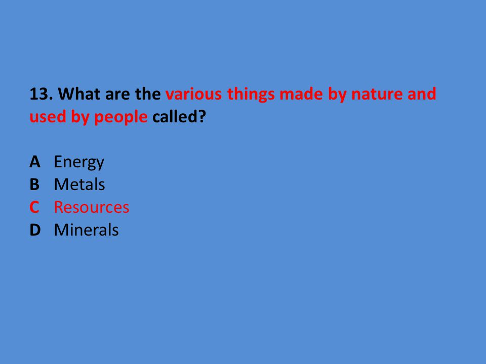 13. What are the various things made by nature and used by people called.