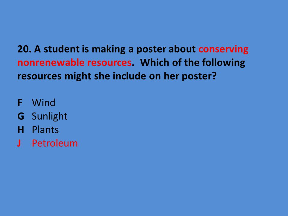 20. A student is making a poster about conserving nonrenewable resources.