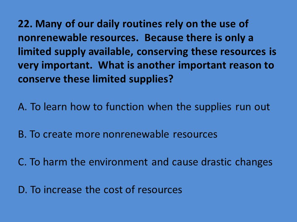 22. Many of our daily routines rely on the use of nonrenewable resources.
